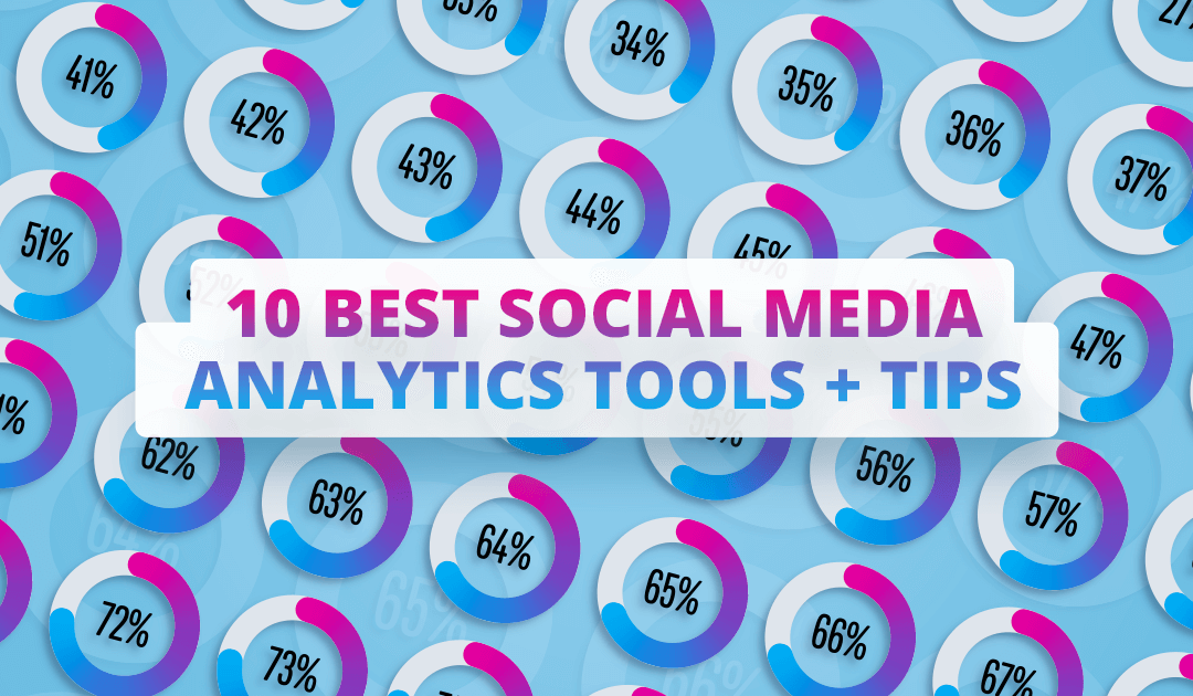 10 best social media analytics tools + 10 tips on using them