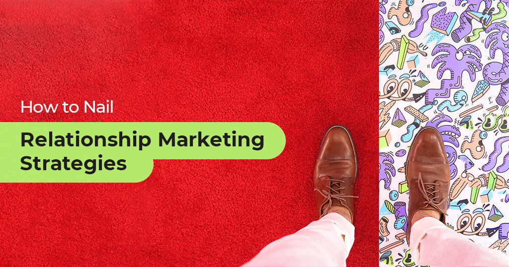 How to Nail a Relationship Marketing Strategy for Your Business Success