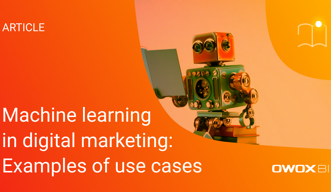 Machine learning in digital marketing: Examples of use cases