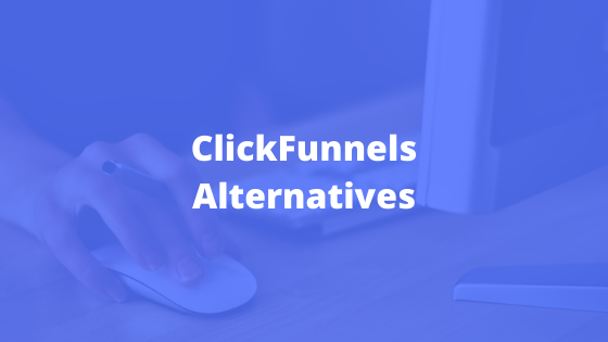 21 ClickFunnels Alternatives You Should Know About