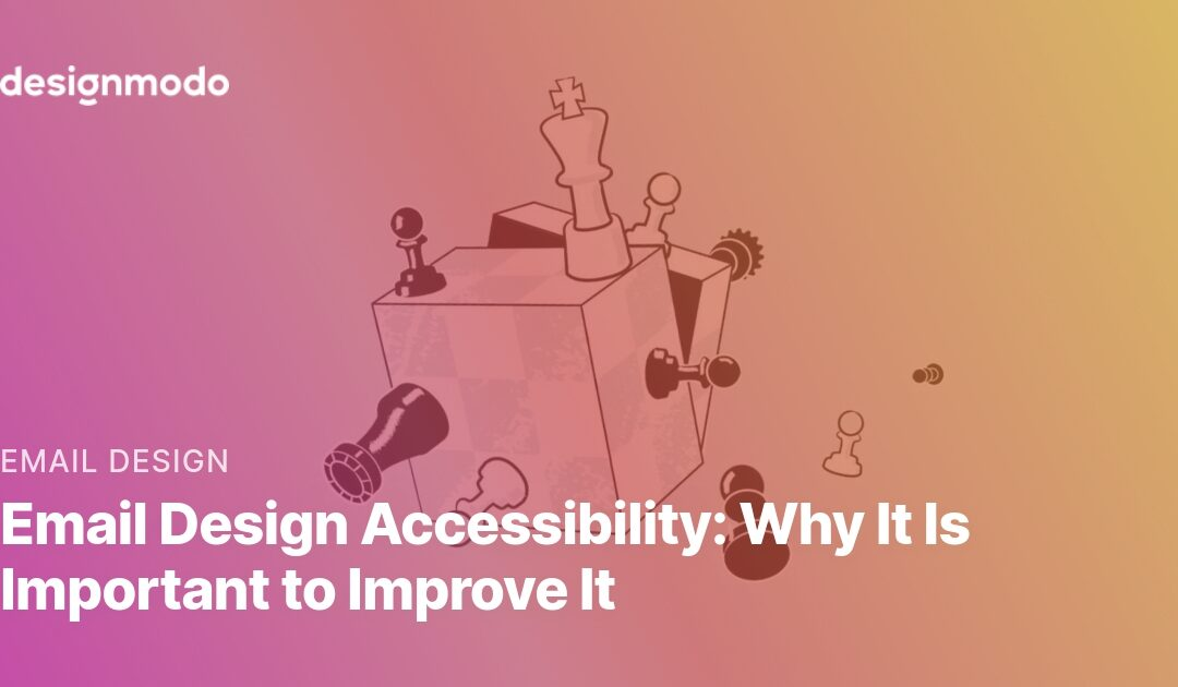 Email Design Accessibility: Why It Is Important to Improve It