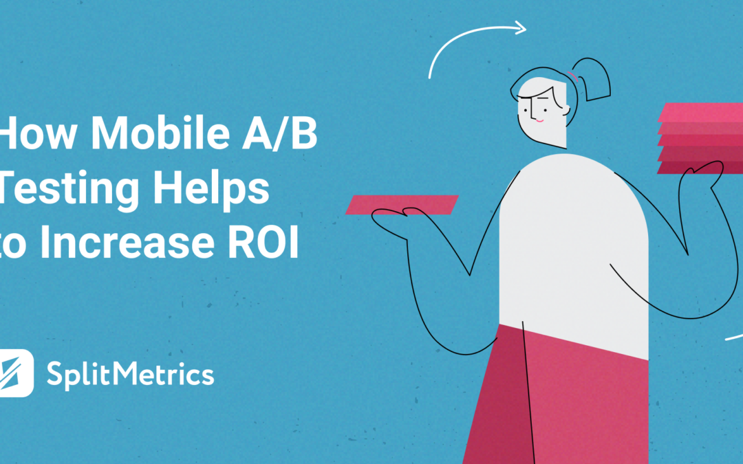 How App Store A/B Testing Helps to Increase ROI