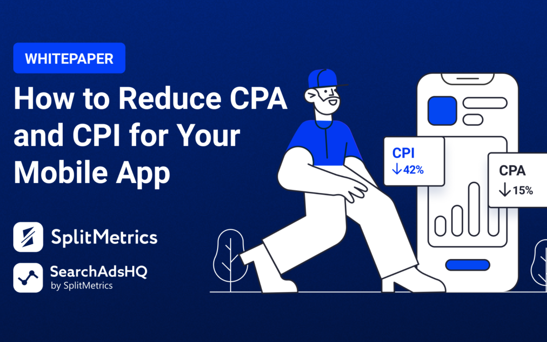 How to reduce CPA/CPI for your mobile app?
