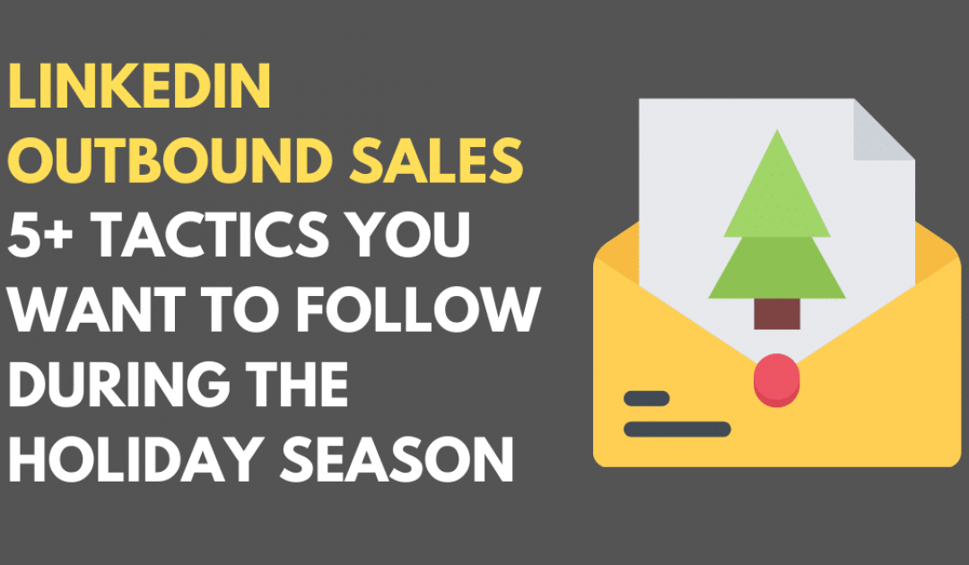 LinkedIn Outbound Sales – 5+ Tactics to Follow During the Holiday Season