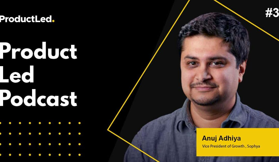 [Podcast] The secrets to becoming a successful growth leader with (former GrowthHackers team member) Anuj Adhiya