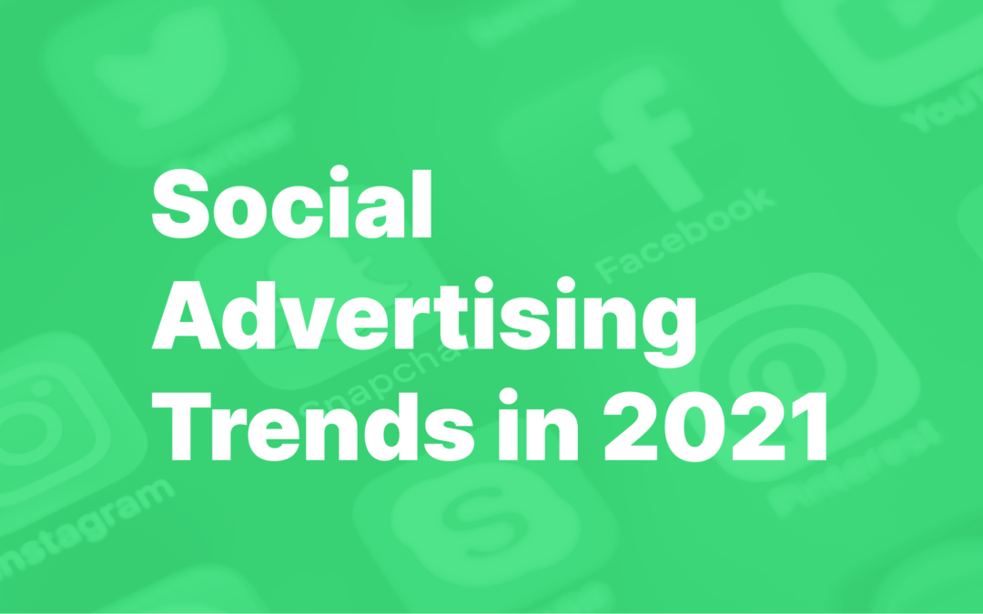 [NON-GATED] What we learned about Social Advertising in 2020, and what trends will emerge in 2021