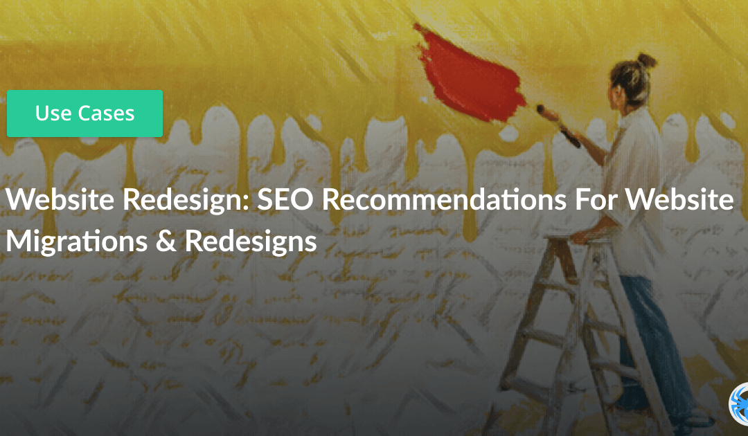 Website Redesign: SEO Recommendations For Website Migrations & Redesigns