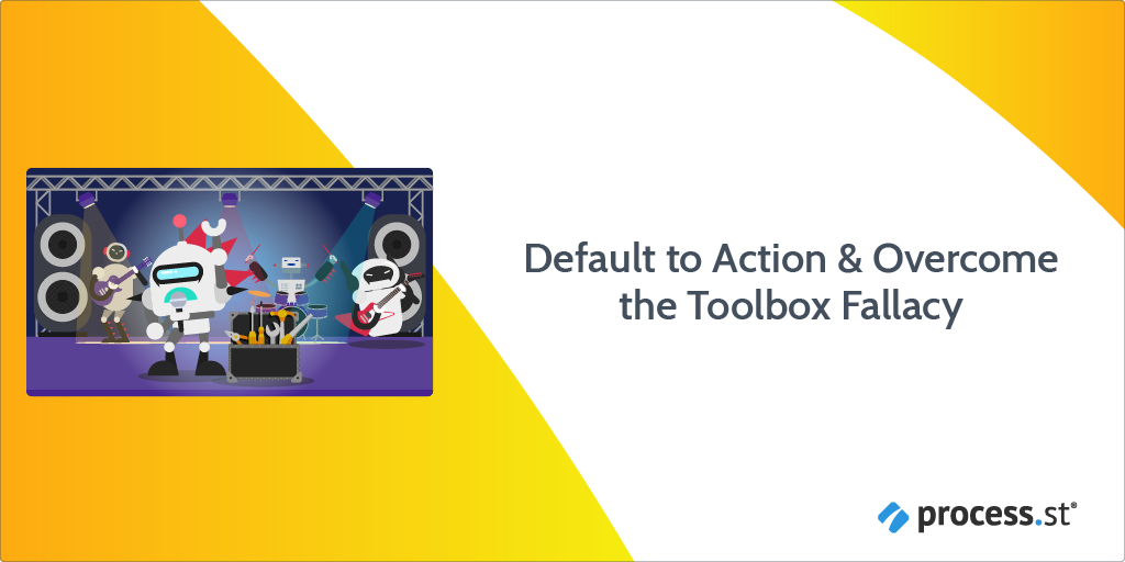 Default to Action & Overcome the Toolbox Fallacy