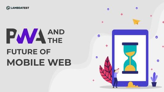 Progressive Web Apps And The Future Of Mobile Web