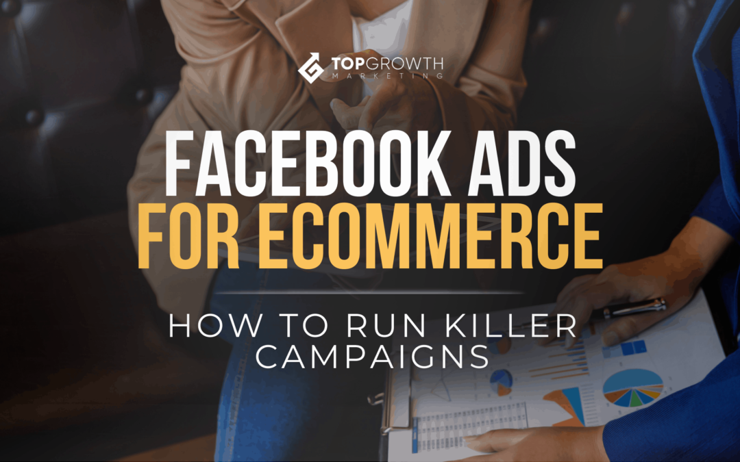 Facebook Ads For Ecommerce: How to Run Killer Campaigns In 2021