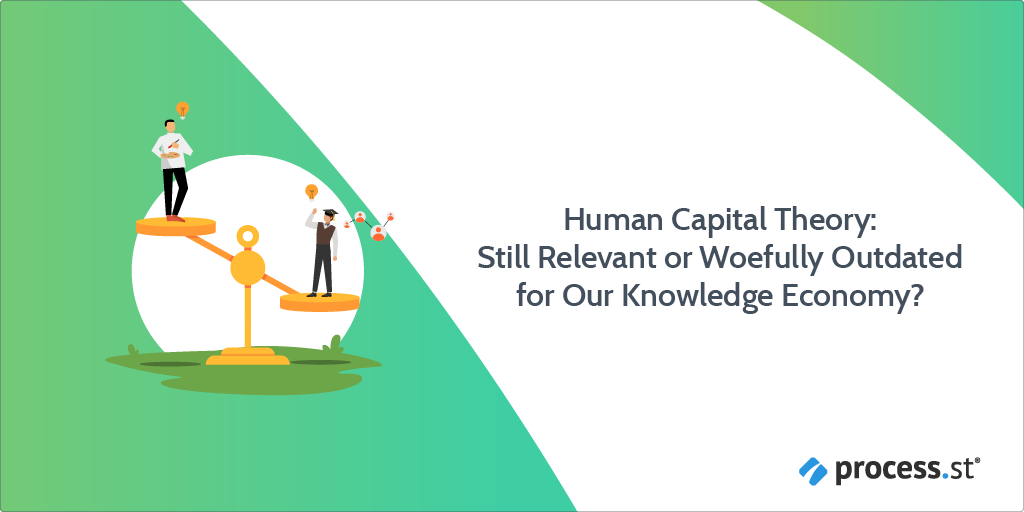 Human Capital Theory: Still Relevant or Woefully Outdated for Our Knowledge Economy?