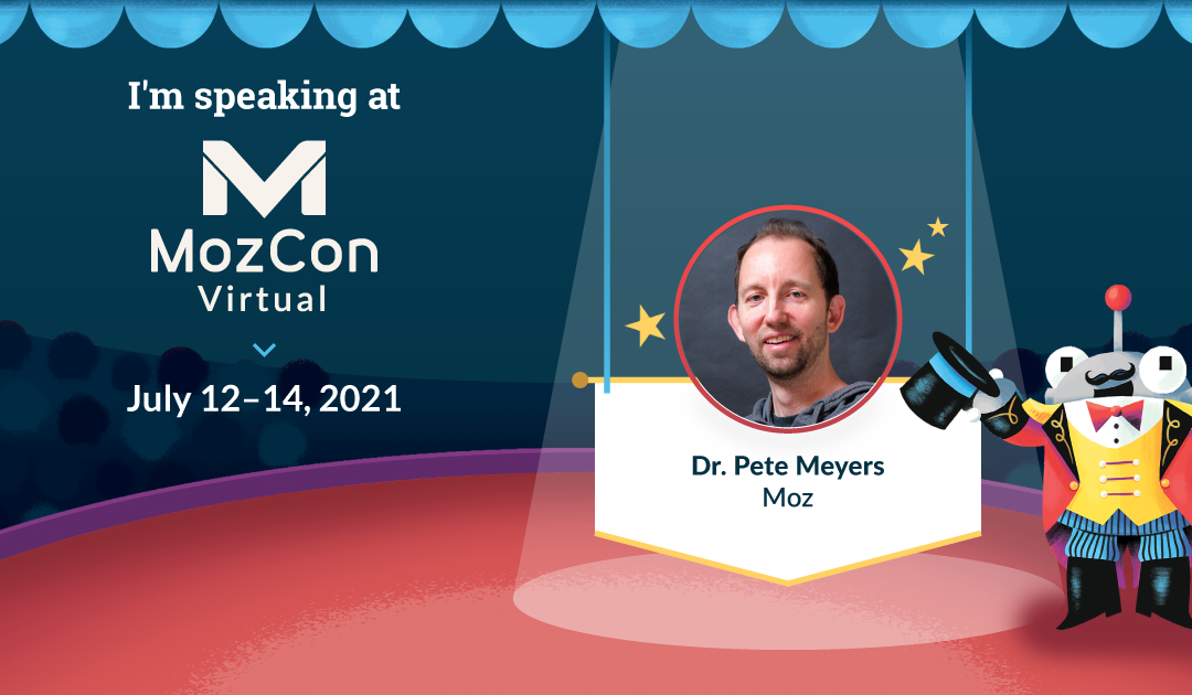 MozCon Virtual 2021 Interview Series: Dr. Pete Meyers
